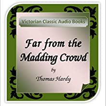 Far from the Madding Crowd (       UNABRIDGED) by Thomas Hardy Narrated by Tadhg Hynes
