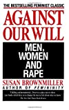 Against Our Will: Men, Women, and Rape [Paperback] [1993] Susan Brownmiller