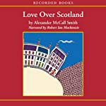 Love Over Scotland: A 44 Scotland Street Novel (       UNABRIDGED) by Alexander McCall Smith Narrated by Robert Ian MacKenzie