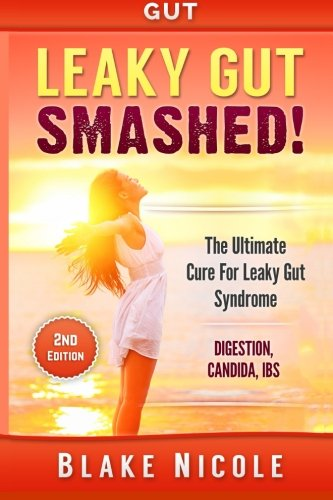 Gut: Leaky Gut: Smashed! The Ultimate Cure For: Leaky Gut Syndrome. Digestion, Candida, IBS PDF