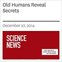 Old Humans Reveal Secrets (       UNABRIDGED) by Society for Science & The Public Narrated by Mark Moran