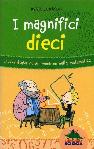 I magnifici dieci L'avventura di un bambino nella matematica PDF