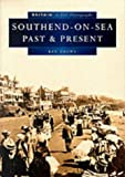 img - for Southend-on-Sea Past and Present in Old Photographs (Britain in Old Photographs) by Ken Crowe (2000-05-04) book / textbook / text book