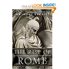 The Rise of Rome: The Making of the World's Greatest Empire by Anthony Everitt