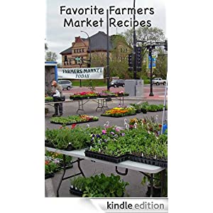 Favorite Farmers Market Recipes Kindle Book