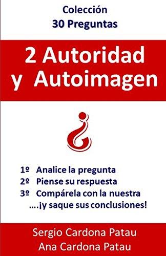 2 Autoridad y Autoimagen (Coleccion 30 Preguntas)  [Cardona Patau, Sergio - Cardona Patau, Ana] (Tapa Blanda)