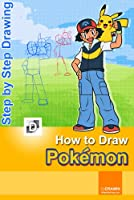 How To Draw Pokemon: Step-By-Step Drawing Lessons for Children (English Edition)