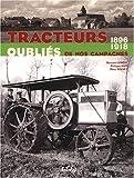 echange, troc Bernard Gibert, Philippe Abit, Marc Solvet - Tracteurs oubliés de nos campagnes : 1896-1918