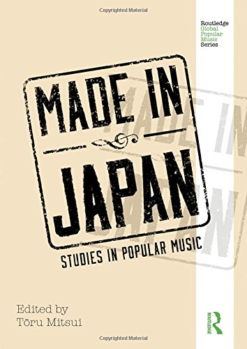 Made in Japan: Studies in Popular Music (Routledge Global Popular Music Series)