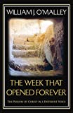 William J O'Malley The Week That Opened Forever: The Passion of Christ in a Different Voice