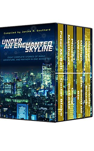 Peter M. Ball - Under an Enchanted Skyline: Eight Complete Stories of Magic, Adventure, and Mayhem in One Boxed Set