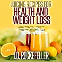 Juicing Recipes for Health and Weight Loss: How to Lose Weight with the Juicing Diet Audiobook by J.D. Rockefeller Narrated by Jon Parsons