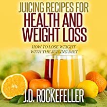 Juicing Recipes for Health and Weight Loss: How to Lose Weight with the Juicing Diet (       UNABRIDGED) by J.D. Rockefeller Narrated by Jon Parsons