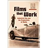 Films that Work: Industrial Film and the Productivity of Media (Film Culture in Transition)