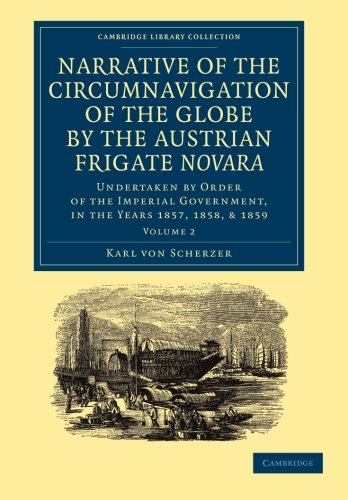 Narrative of the Circumnavigation of the Globe by the Austrian Frigate <EM>Novara</EM>: Volume 2: Undertaken