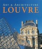 The Louvre: Art & Architecture (Art & Architecture)