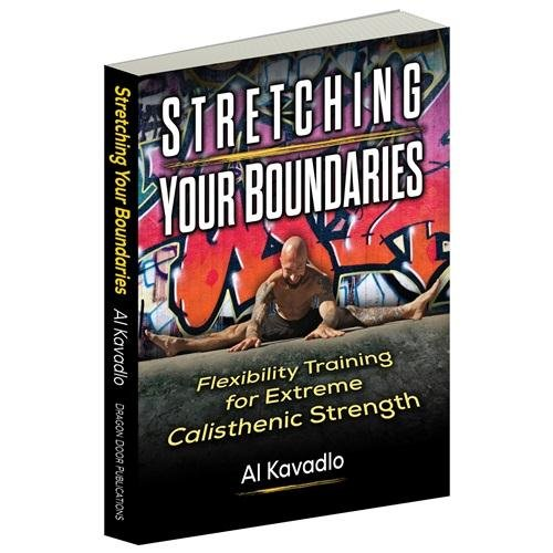 Stretching Your Boundaries: Flexibility Training for Extreme Calisthenic Strength, by Al Kavadlo