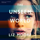 The Unseen World: A Novel Audiobook by Liz Moore Narrated by Lisa Flanagan