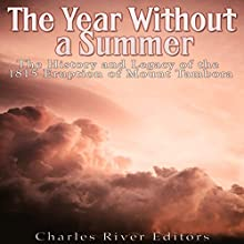 The Year Without a Summer: The History and Legacy of the 1815 Eruption of Mount Tambora Audiobook by  Charles River Editors Narrated by Mark Norman