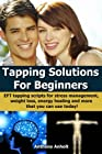 Tapping Solutions for Beginners - EFT tapping scripts for stress management, weight loss, energy healing and more that you can use today! (inspired by Nick Ortner, Gary Craig and Judith Orloff)