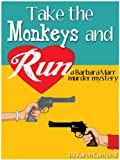 Take the Monkeys and Run (A Barbara Marr Murder Mystery)