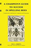A Champion's Guide to Success in Spelling Bees: Fundamentals of Spelling Bee Competition and Preparation