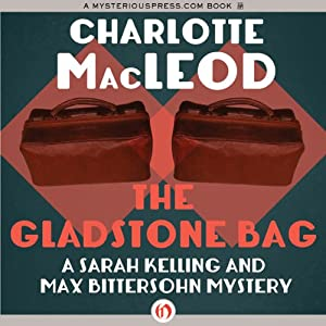 The Gladstone Bag: A Sarah Kelling and Max Bittersohn Mystery, Book 9 | [Charlotte MacLeod]