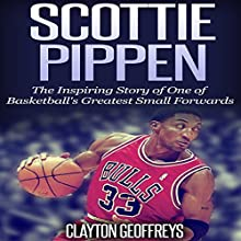 Scottie Pippen: The Inspiring Story of One of Basketball's Greatest Small Forwards (       UNABRIDGED) by Clayton Geoffreys Narrated by John St. Denis