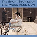 The Short Stories of Sherwood Anderson | Sherwood Anderson