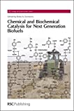 Chemical and Biochemical Catalysis for Next Generation Biofuels: RSC (RSC Energy and Environment Series)