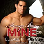 Always Been Mine: Moreno Brothers, Book 2 (       UNABRIDGED) by Elizabeth Reyes Narrated by Tanya Eby