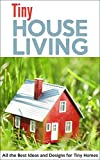 Tiny House Living: All the Best Ideas and Designs for Tiny Homes (English Edition)