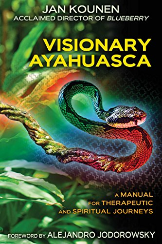 Visionary Ayahuasca: A Manual for Therapeutic and Spiritual Journeys