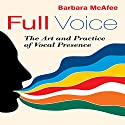 Full Voice: The Art and Practice of Vocal Presence (       UNABRIDGED) by Barbara McAfee Narrated by Barbara McAfee