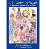 img - for [ A Balcony in Nepal: Glimpses of a Himalayan Village By Olds, Sally Wendkos ( Author ) Paperback 2002 ] book / textbook / text book