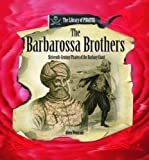 img - for The Barbarossa Brothers: Sixteenth Century Pirates of the Barbary Coast (Library of Pirates) book / textbook / text book
