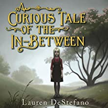 A Curious Tale of the In-Between (       UNABRIDGED) by Lauren DeStefano Narrated by Brittany Pressley