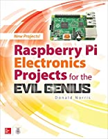 Raspberry Pi Electronics Projects for the Evil Genius Front Cover