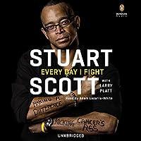 Every Day I Fight Hörbuch von Stuart Scott, Larry Platt Gesprochen von: Cassandra Campbell - foreword, Adam Lazarre-White