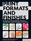 Print Formats and Finishes: The Designer's Illustrated Guide to Brochures, Catalogs, Bags, Labels, Packaging, and Promotion (2888931362) by Denison, Edward