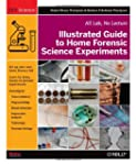 Illustrated Guide to Home Forensic Sc...
