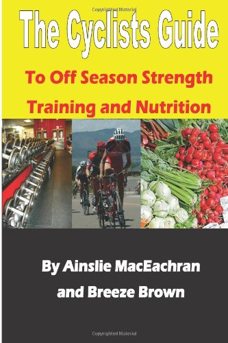 The Cyclists Guide to Off Season Strength Training and Nutrition