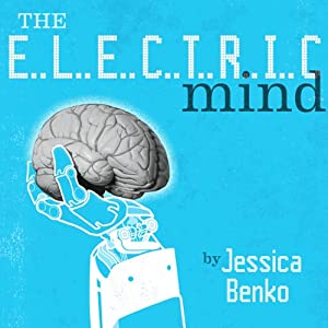 The Electric Mind: One Woman's Battle Against Paralysis at the Frontiers of Science | [Jessica Benko]