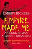 Empire Made Me: An Englishman Adrift in Shanghai