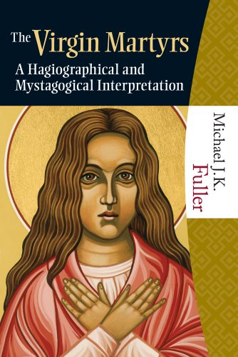 The Virgin Martyrs: A Hagiographical and Mystagogical Interpretation