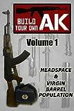 Build Your Own AK (Vol. I): Headspacing & Virgin Barrel Population