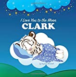 img - for I Love You to the Moon, Clark: Personalized Book & Bedtime Story (Bedtime Stories, Goodnight Poems, Personalized Children's Books, Personalized Books, Gifts for Kids) book / textbook / text book