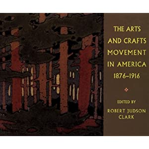 The Arts and Crafts Movement in America 1876-1916 Robert Judson Clark