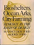 Bioshelters, Ocean Arks, City Farming: Ecology as the Basis of Design