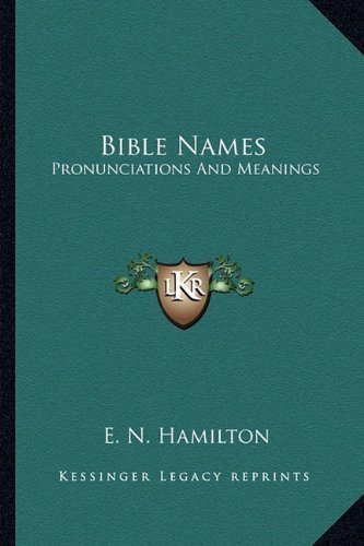 Bible Names: Pronunciations And Meanings Published By Kessinger Publishing, Llc (2010) [Paperback] front-152710